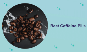 The Best Caffeine Pills of 2020 (Reviews & Buyer's Guide)