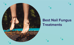 Best Nail Fungus Treatment in 2021 (Reviews & Guide)
