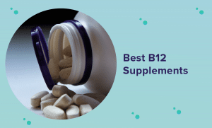 Best B12 Supplement for 2021 (Reviews & Buyer's Guide)